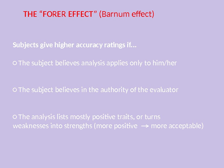"THE ""FORER EFFECT"" (Barnum effect) Subjects give higher accuracy ratings if. . . ○ The subject"