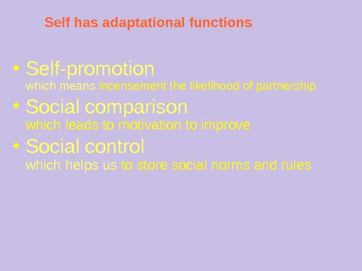 Self has adaptational functions ● Self-promotion which means incensement the likelihood of partnership ● Social comparison