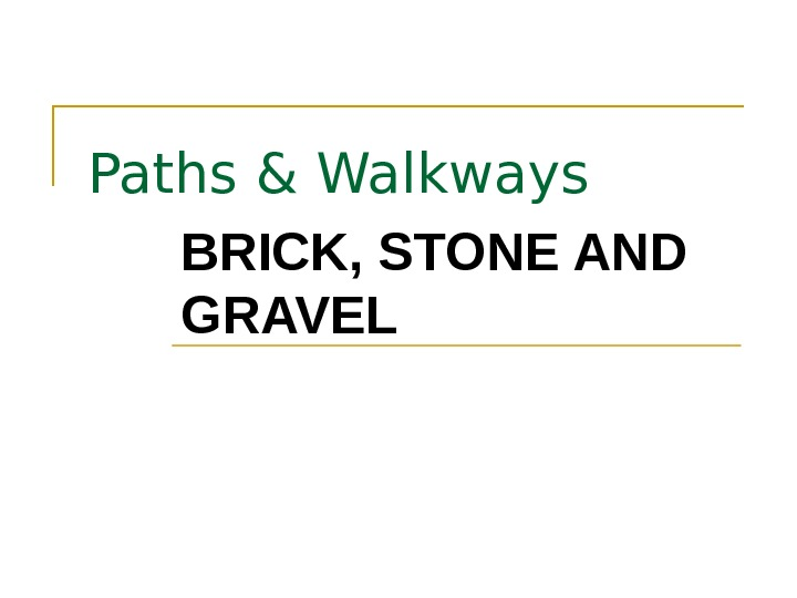 Paths & Walkways BRICK, STONE AND GRAVEL