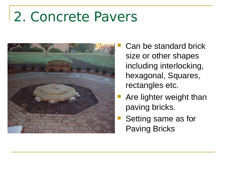 2. Concrete Pavers Can be standard brick size or other shapes including interlocking,  hexagonal, Squares,