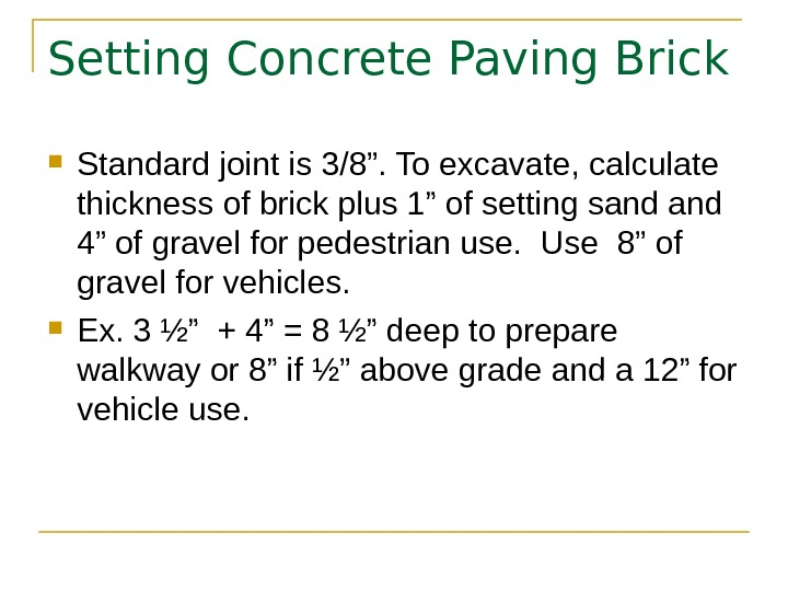 "Setting Concrete Paving Brick Standard joint is 3/8"". To excavate, calculate thickness of brick plus 1"""