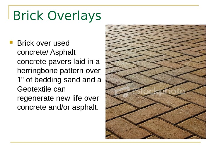 Brick Overlays Brick over used concrete/ Asphalt concrete pavers laid in a herringbone pattern over 1""