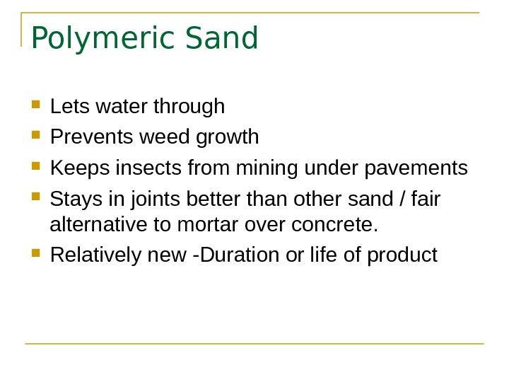 Polymeric Sand Lets water through Prevents weed growth Keeps insects from mining under pavements Stays in