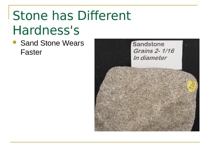 Stone has Different Hardness's Sand Stone Wears Faster