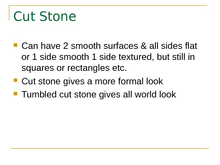 Cut Stone Can have 2 smooth surfaces & all sides flat or 1 side smooth 1