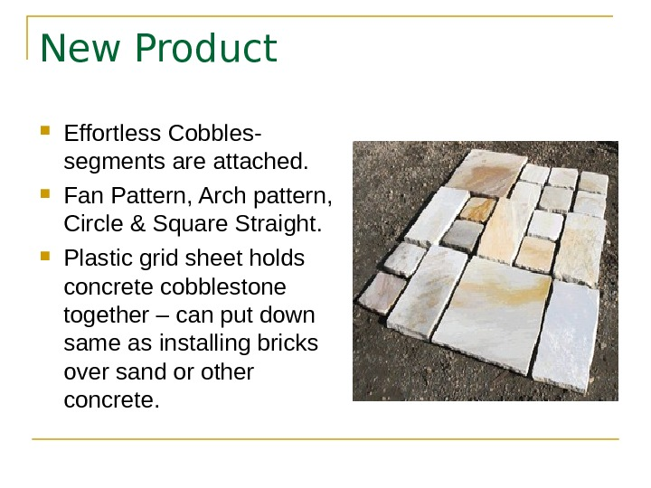 New Product Effortless Cobbles- segments are attached.  Fan Pattern, Arch pattern,  Circle & Square