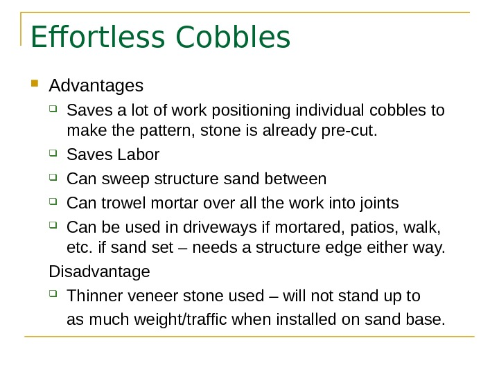 Effortless Cobbles Advantages Saves a lot of work positioning individual cobbles to make the pattern, stone