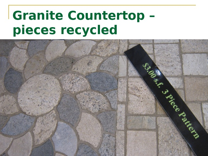 Granite Countertop – pieces recycled
