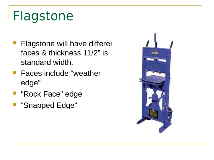"Flagstone will have different faces & thickness 11/2"" is standard width.  Faces include ""weather edge"""