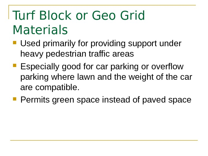 Turf Block or Geo Grid Materials Used primarily for providing support under heavy pedestrian traffic areas