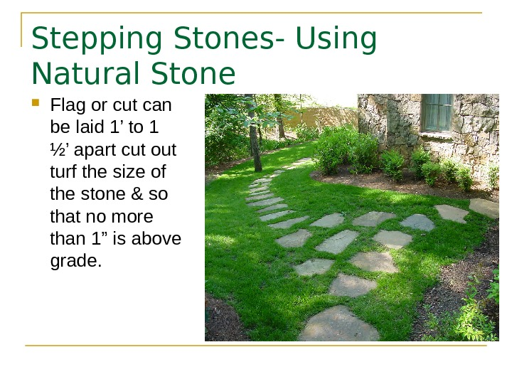 Stepping Stones- Using Natural Stone Flag or cut can be laid 1' to 1 ½' apart
