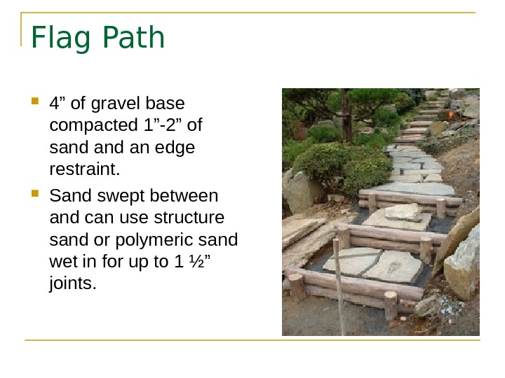 "Flag Path 4"" of gravel base compacted 1""-2"" of sand an edge restraint.  Sand swept"
