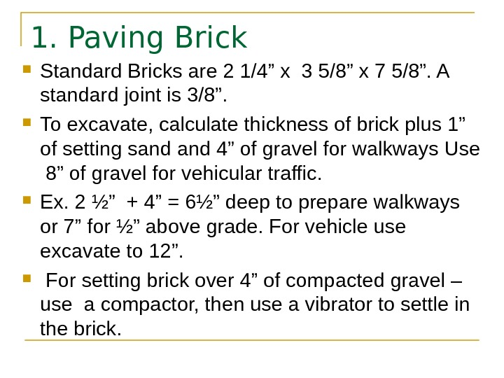 "1. Paving Brick Standard Bricks are 2 1/4"" x 3 5/8"" x 7 5/8"". A standard"