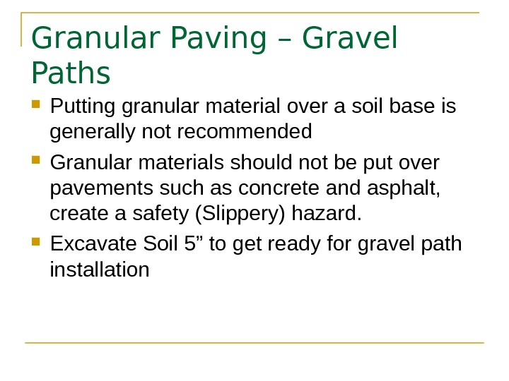 Granular Paving – Gravel Paths Putting granular material over a soil base is generally not recommended