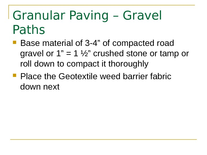 "Granular Paving – Gravel Paths Base material of 3 -4"" of compacted road gravel or 1"""