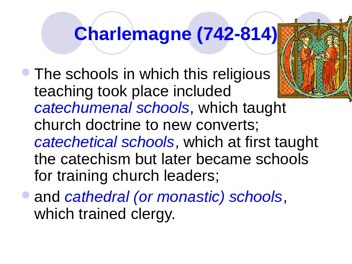 Charlemagne (742 -814) The schools in which this religious teaching took place included catechumenal