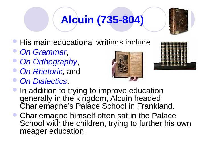 Alcuin (735 -804) His main educational writings include On Grammar ,  On Orthography