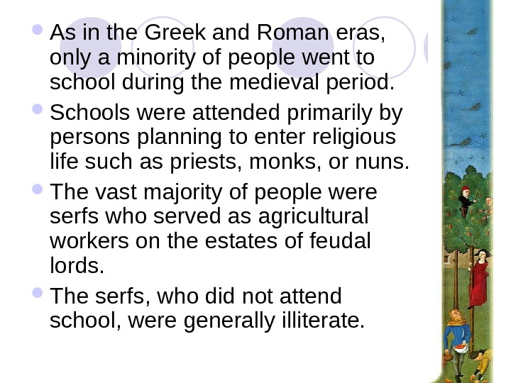As in the Greek and Roman eras,  only a minority of people went