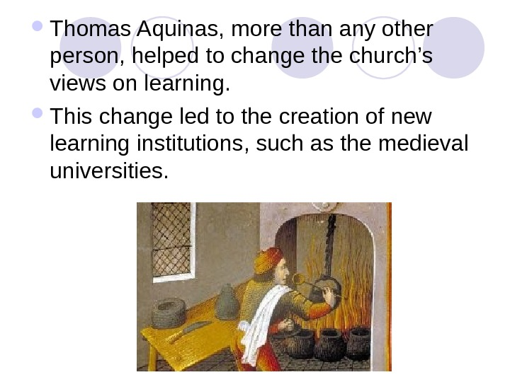 Thomas Aquinas, more than any other person, helped to change the church's views on