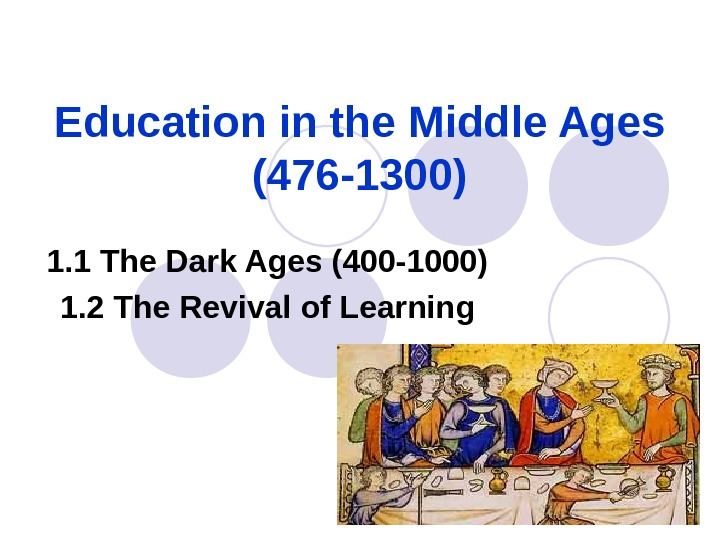 Education in the Middle Ages (476 -1300) 1. 1 The Dark Ages (400 -1000)