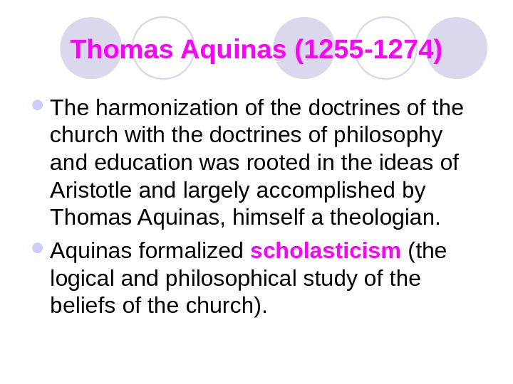 Thomas Aquinas (1255 -1274) The harmonization of the doctrines of the church with the