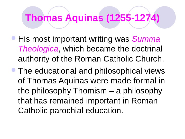 Thomas Aquinas (1255 -1274) His most important writing was Summa Theologica , which became