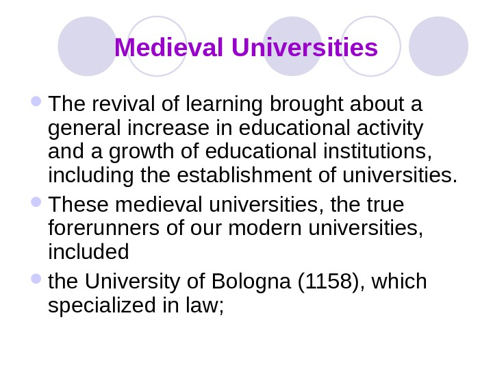 Medieval Universities The revival of learning brought about a general increase in educational activity