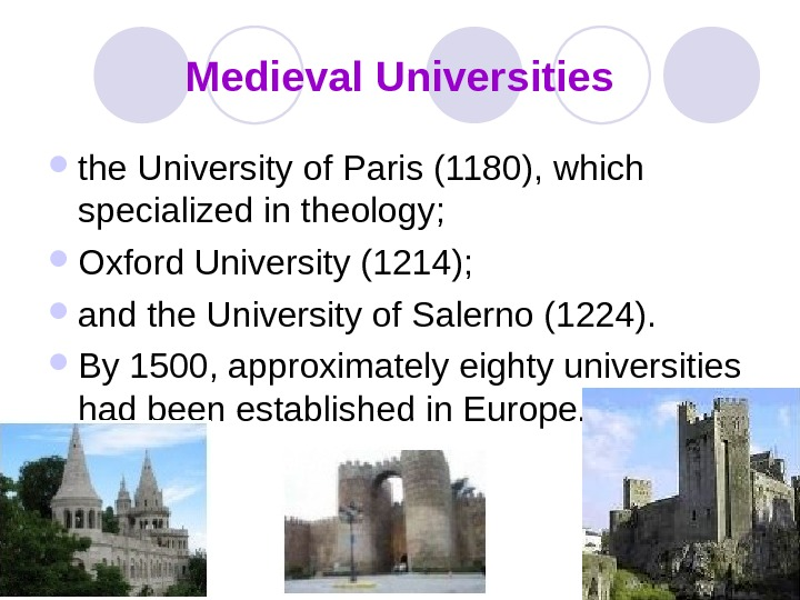 Medieval Universities the University of Paris (1180), which specialized in theology;  Oxford University