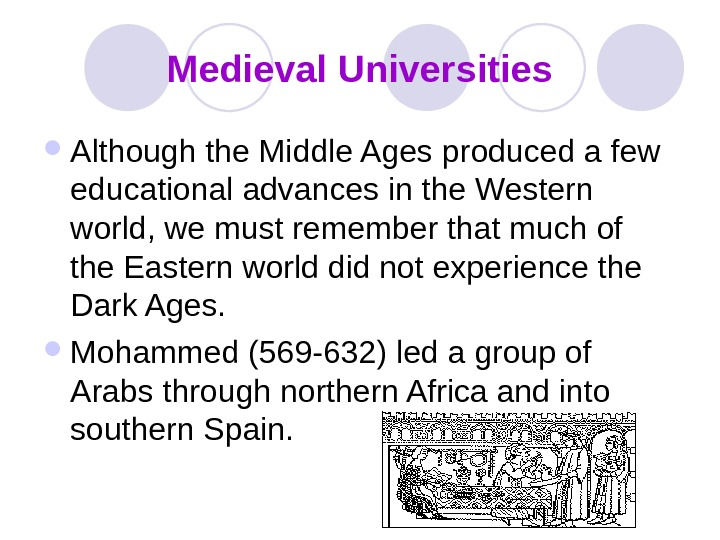 Medieval Universities Although the Middle Ages produced a few educational advances in the Western