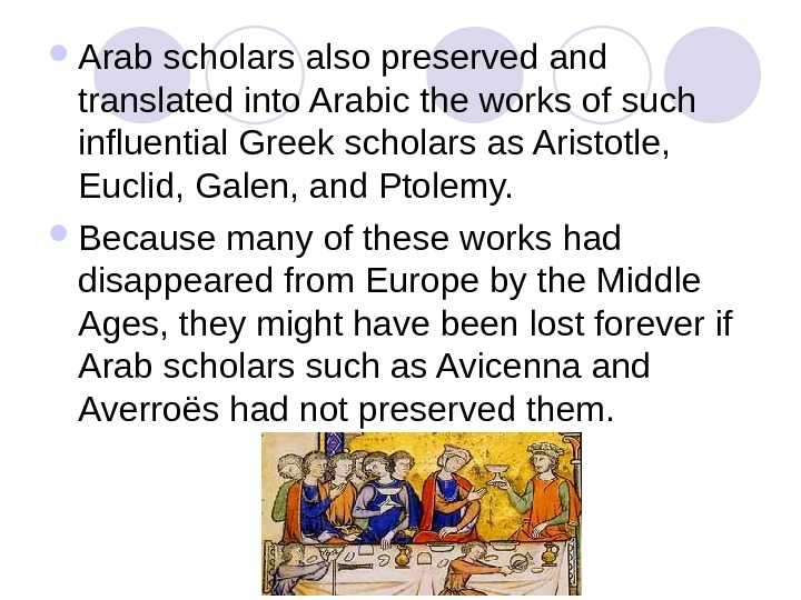 Arab scholars also preserved and translated into Arabic the works of such influential Greek