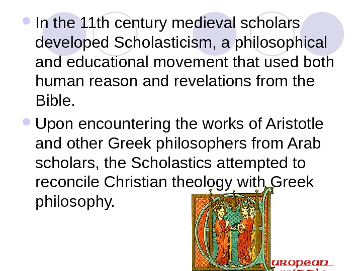 In the 11 th century medieval scholars developed Scholasticism, a philosophical and educational movement