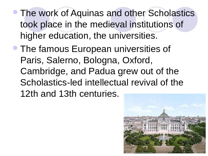 The work of Aquinas and other Scholastics took place in the medieval institutions of