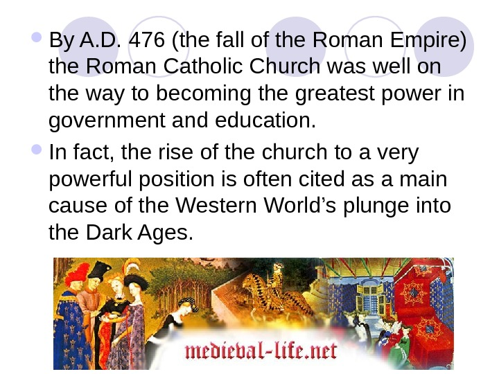 By A. D. 476 (the fall of the Roman Empire) the Roman Catholic Church