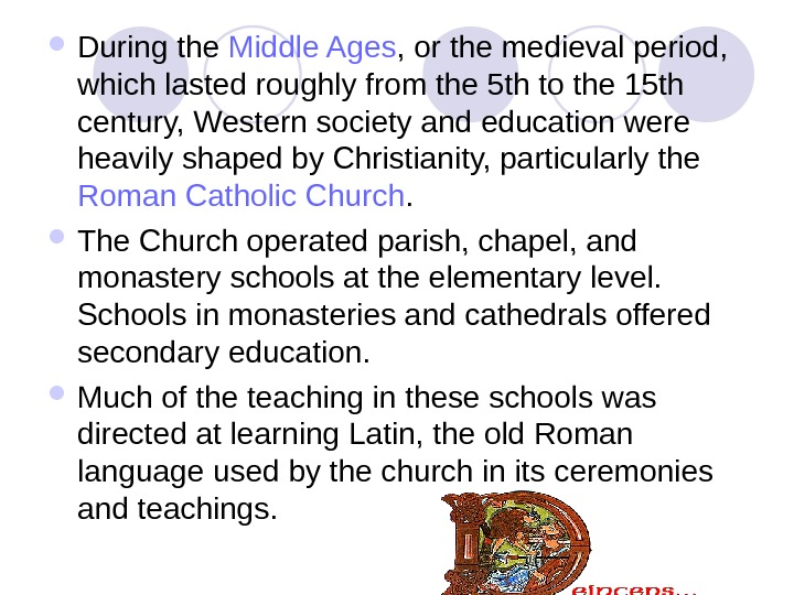 During the Middle Ages , or the medieval period,  which lasted roughly from