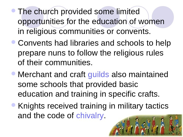 The church provided some limited opportunities for the education of women in religious communities