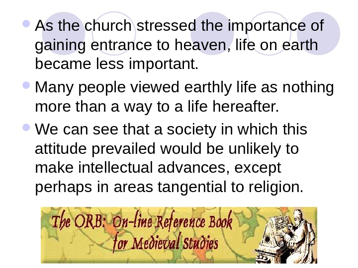 As the church stressed the importance of gaining entrance to heaven, life on earth