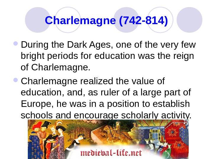 Charlemagne (742 -814) During the Dark Ages, one of the very few bright periods