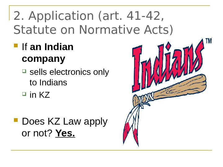 2.  Application (art. 41 -42,  Statute on Normative Acts) If an Indian