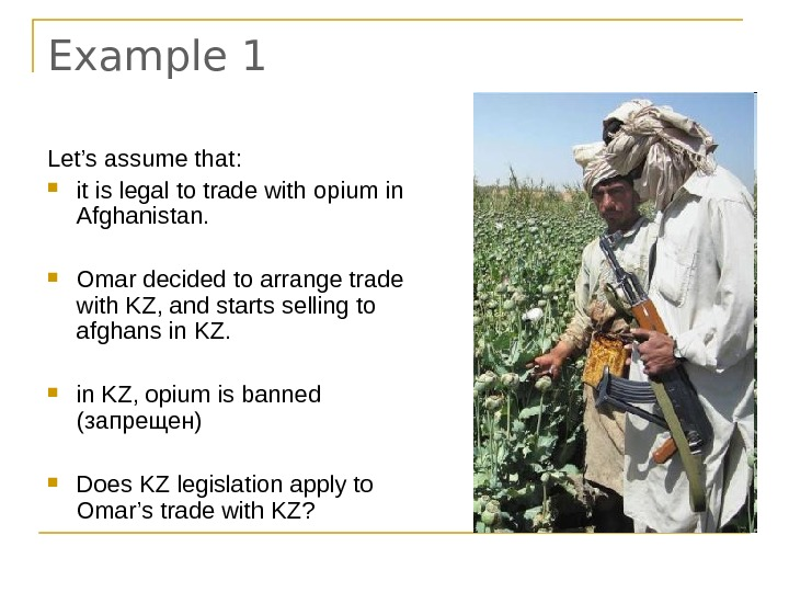 Example 1 Let's assume that:  it is legal to trade with opium in