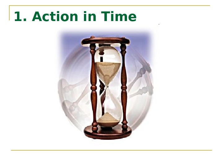 1. Action in Time