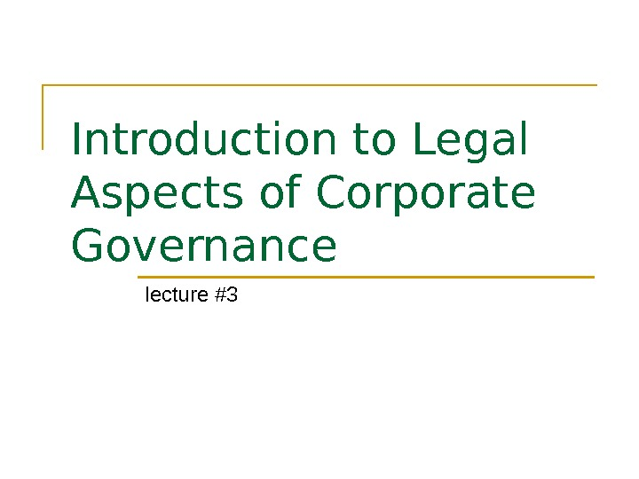 Introduction to Legal Aspects of Corporate Governance lecture # 3