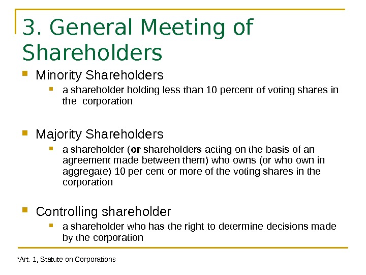 3. General Meeting of Shareholders Minority Shareholders a shareholder holding less than 10 percent of voting
