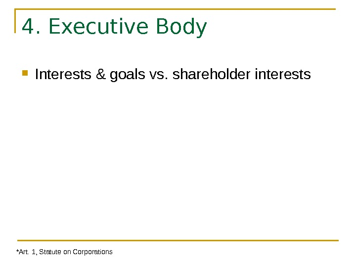 4. Executive Body Interests & goals vs. shareholder interests *Art. 1, Statute on Corporations