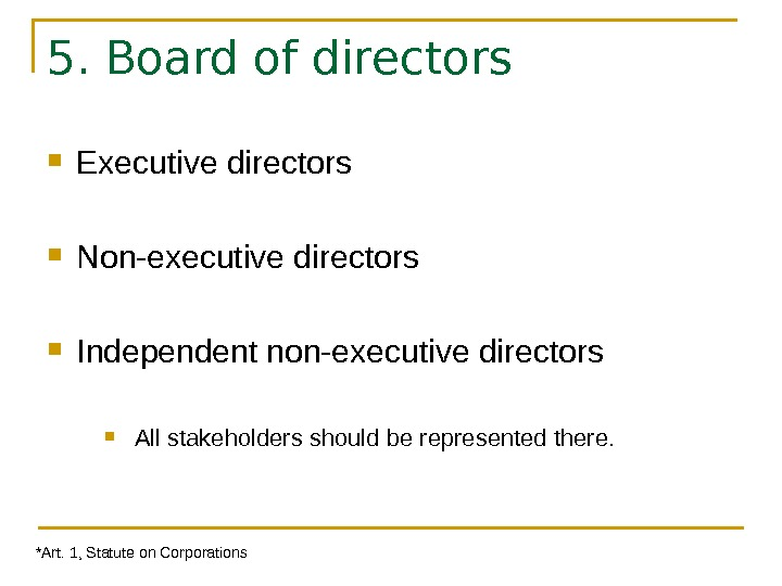5. Board of directors Executive directors Non-executive directors Independent non-executive directors All stakeholders should be represented