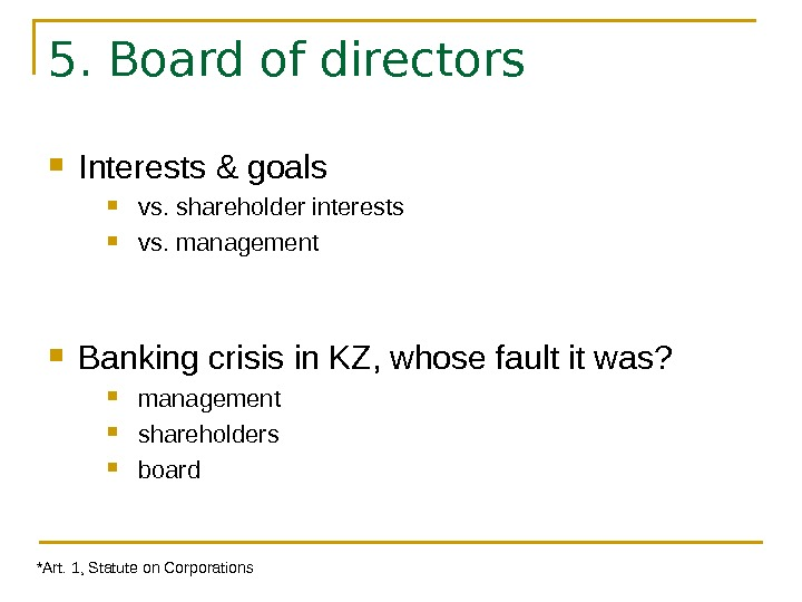 5. Board of directors Interests & goals  vs. shareholder interests vs. management Banking crisis in