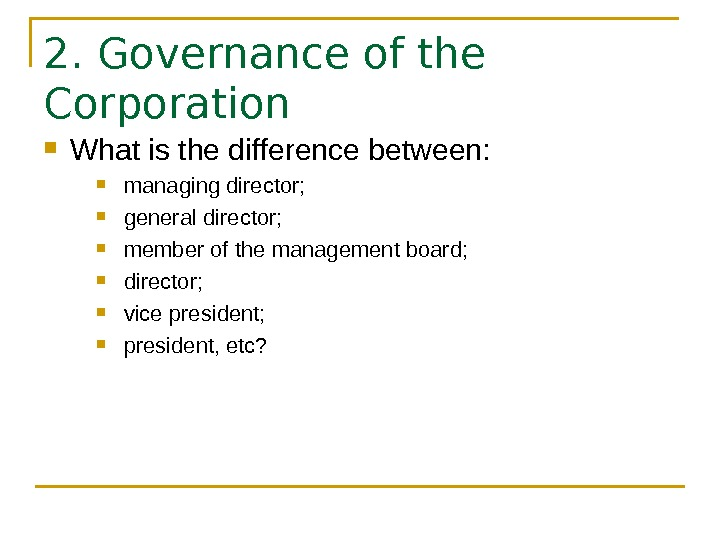 2. Governance of the Corporation What is the difference between:  managing director;  general director;