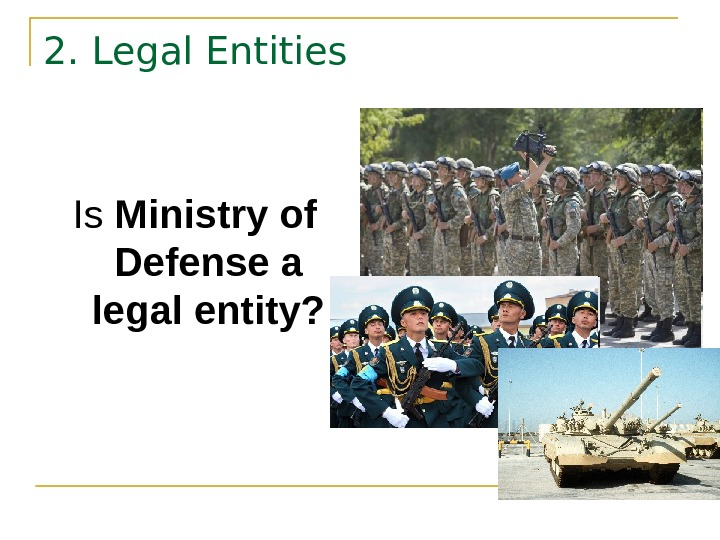 2. Legal Entities Is Ministry of Defense a legal entity?