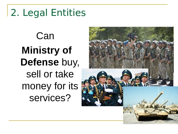 2. Legal Entities Can Ministry of Defense buy,  sell or take money for