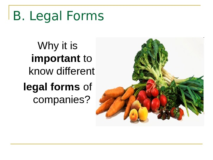 B. Legal Forms Why it is important to know different legal forms of companies?