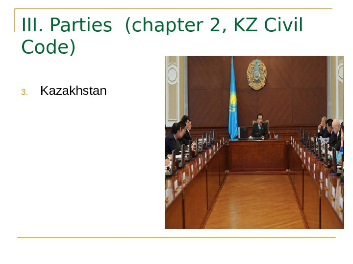 III.  Parties  ( chapter 2, KZ Civil Code) 3. Kazakhstan